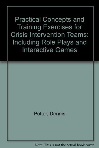 9781883581336: Practical Concepts and Training Exercises for Crisis Intervention Teams: Including Role Plays and Interactive Games