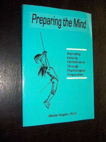 Preparing the Mind: Improving Fencing Performance Through Psychological Preparation: Kogler, Aladar