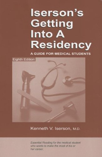 9781883620363: Iserson's Getting Into a Residency: A Guide for Medical Students, 8th edition