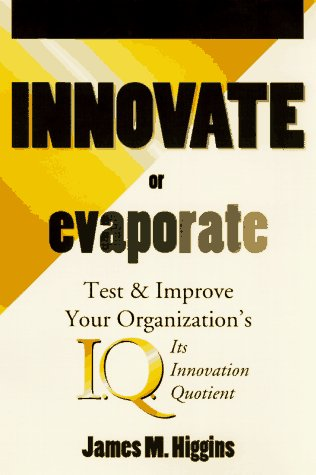 Innovate or Evaporate: Test & Improve Your: James M. Higgins
