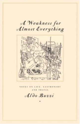 9781883642709: A Weakness for Almost Everything: Notes on Life, Gastronomy, and Travel