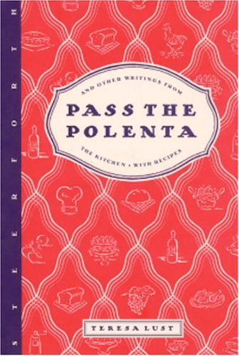 Pass the Polenta: And Other Writings from the Kitchen: Lust, Teresa