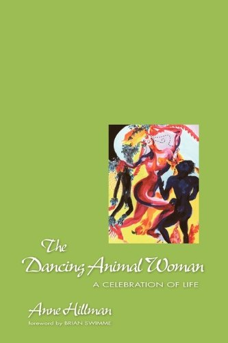 The Dancing Animal Woman : A Celebration of Life: Anne Hillman