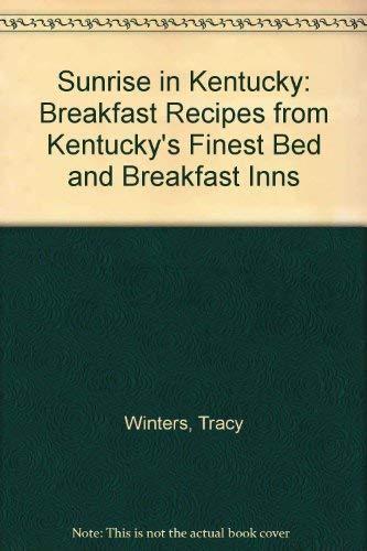 9781883651008: Sunrise in Kentucky: Breakfast Recipes from Kentucky's Finest Bed and Breakfast Inns