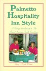 Palmetto Hospitality - Inn Style: A Recipe Guidebook to the Finest Inns in South Carolina: Tracy ...