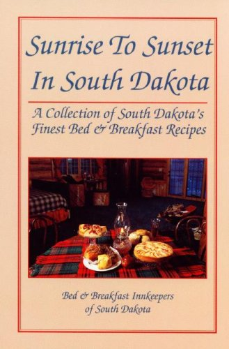 Sunrise To Sunset In South Dakota: A Collection of South Dakota's Finest Bed & Breakfast ...