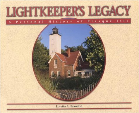 Lightkeeper's Legacy: A Personal History of Presque: Brandon, Loretta A.