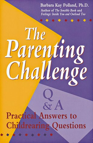 The Parenting Challenge: Practical Answers to Childrearing: Polland, Barbara K.