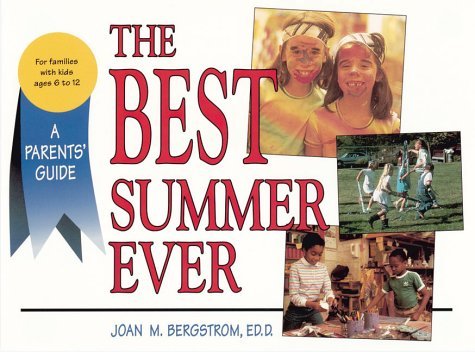 The Best Summer Ever: A Parents' Guide: Bergstrom, Joan M.
