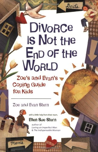 9781883672447: Divorce Is Not the End of the World : Zoe's And Evan's Coping Guide for Kids