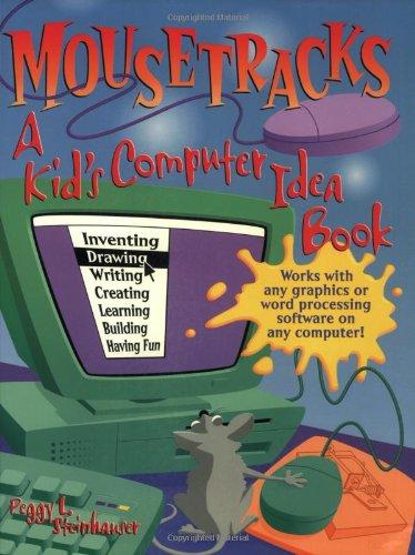 Mousetracks: A Kid's Computer Idea Book