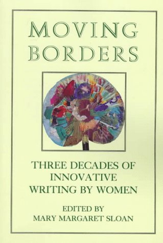 Moving Borders: Three Decades of Innovative Writing by Woman: Sloan, Mary Margaret (Ed)