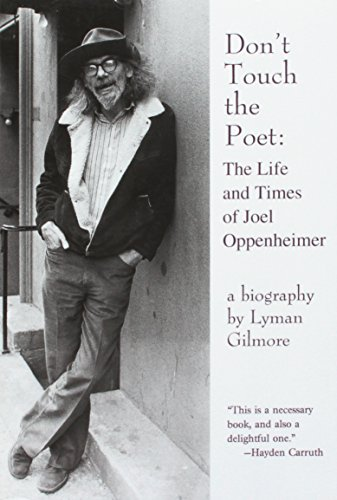 Don't Touch the Poet: The Life and Times of Joel Oppenheimer: Gilmore, Lyman