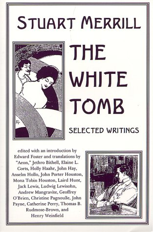 THE WHITE TOMB: SELECTED WRITINGS (Talisman Classic American Poets): Merrill, Stuart