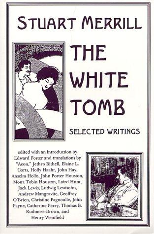 THE WHITE TOMB: SELECTED WRITINGS (Talisman Classic American Poets): Merrill, Stuart