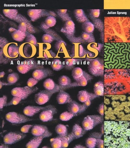 Corals: A Quick Reference Guide (Oceanographic Series): Sprung, Julian