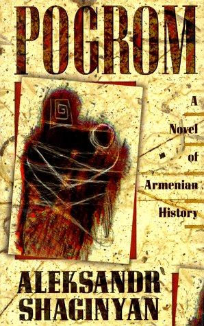 Pogrom: A Novel of Armenian History: Shaginian, Aleksandr