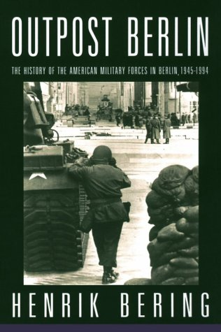 9781883695071: Outpost Berlin: The History of the American Military Forces in Berlin, 1945-1994