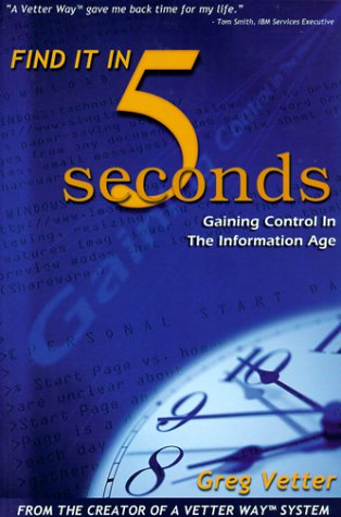 Find it in 5 Seconds Gaining Control in the Information Age: Vetter, Greg