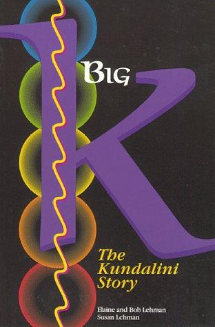 Big K : The Kundalini Story: Susan Lehman; Elaine