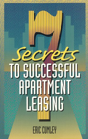 7 Secrets to Successful Apartment Leasing: Cumley, Eric