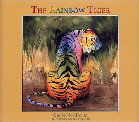 The Rainbow Tiger: Nordholm, Gayle; Frohwerk, Jennifer
