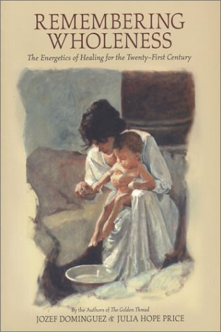 Remembering Wholeness: The Energetics of Healing for the Twenty-first Century: Julia Hope Price & ...