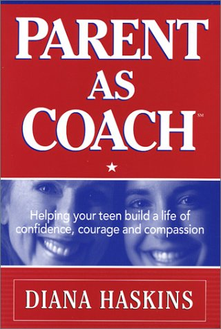 9781883697778: Parent as Coach: Helping Your Teen Build a Life of Confidence, Courage and Compassion