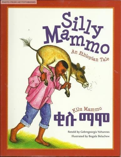 Silly Mammo: An Ethiopian Tale: Gebregeorgis Yohannes; Bogale