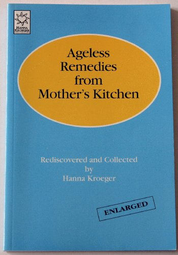 9781883713041: Ageless remedies from mother's kitchen: Rediscovered and collected
