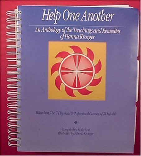 9781883713195: Help One Another: An Anthology of the Teachings and Remedies of Hanna Kroeger -- Based on the 7 Physical & 7 Spiritual Causes of Ill Health