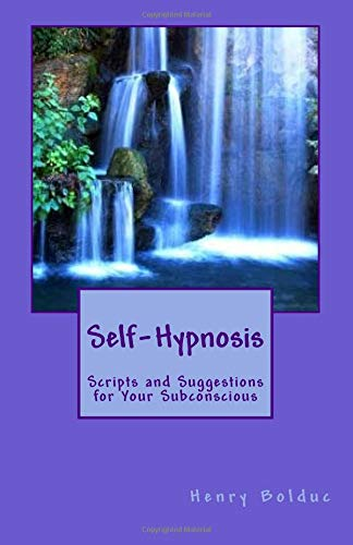 SELF-HYPNOSIS: Scripts & Suggestions For Your Subconscious