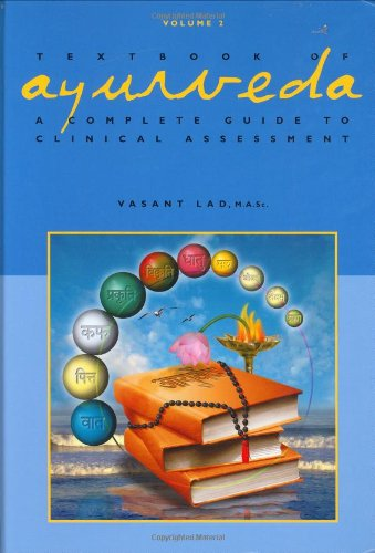 Textbook of Ayurveda, Volume Two: A Complete Guide to Clinical Assessment: M.A.Sc.; Vasant Lad