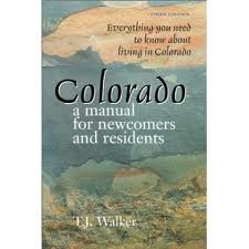 Colorado: A Newcomer's and Resident's Manual: Walker, T. J, Walker, T.J.