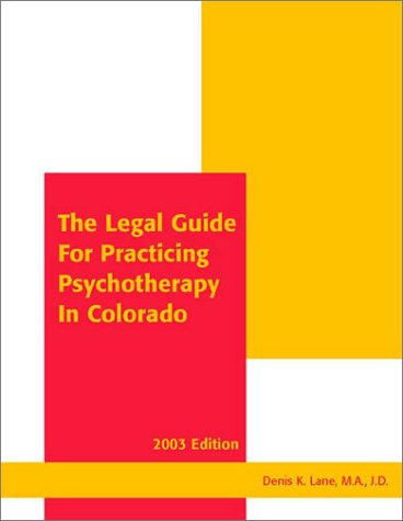 The Legal Guide for Practicing Psychotherapy in Colorado 2003: Lane, Denis K.