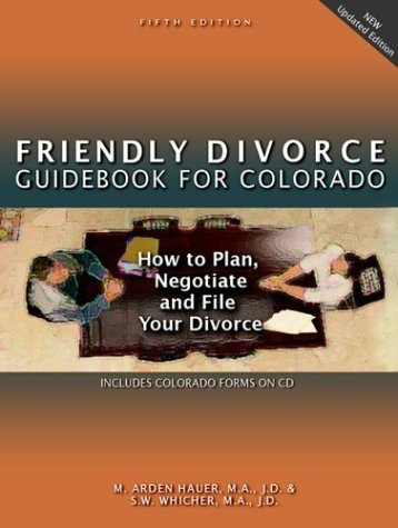 The Friendly Divorce Guide for Colorado: How to Plan, Negotiate, and File Your Divorce: M. Arden ...