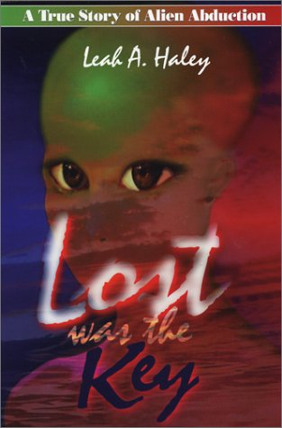 LOST WAS THE KEY: A True Story of Alien Abduction: Haley, Leah A.