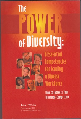 The Power of Diversity: 5 Essential Competencies for Leading a Diverse Workforce: Kay: Founder and ...
