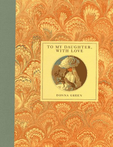 To My Daughter, with Love, a Mother's Memory Book (1883746019) by Green, Donna