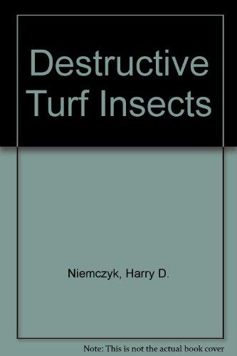 Destructive Turf Insects - 2nd Edition: By Harry D. Niemczyk, Ph.D., David J. Shetlar, Ph.D