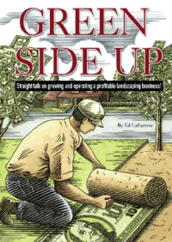 9781883751197: Green Side Up - Straight Talk on Growing & Operating a Profitable Landscape Business