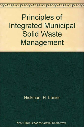 Principles of Integrated Municipal Solid Waste Management: Hickman, H. Lanier