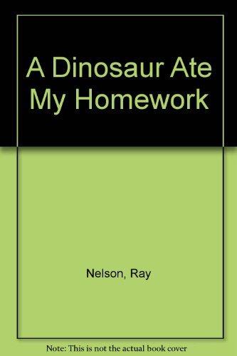 9781883772093 A Dinosaur Ate My Homework Abebooks Nelson Ray Kelly Douglas Adams Ben 1883772095