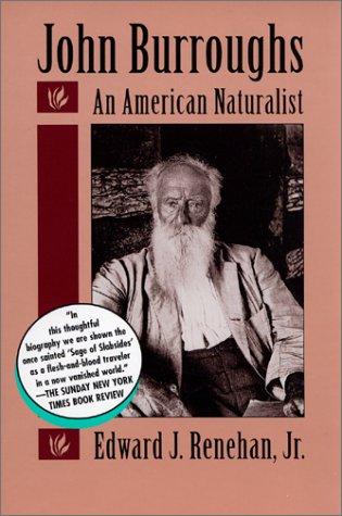 John Burroughs: An American Naturalist: Edward Renehan