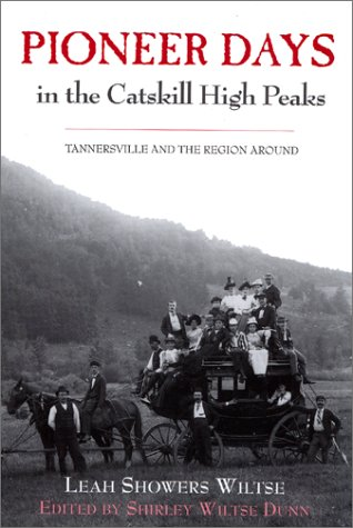 Pioneer Days in the Catskill High Peaks: Tannersville and the Region Around: Dunn, Shirley W. (...