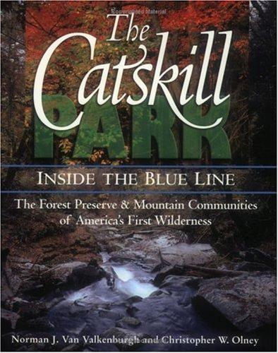 The Catskill Park: Inside the Blue Line: Van Valkenburgh, Norman J., Teich, Thomas, Olney, ...