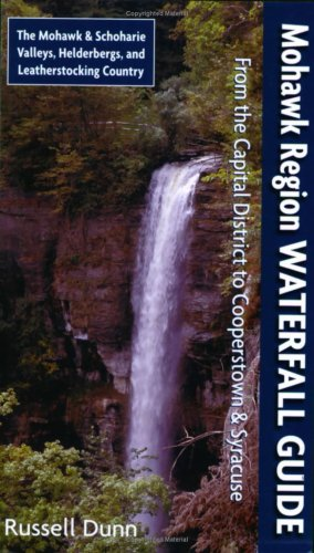 9781883789541: Mohawk Region Waterfall Guide: From the Capital District to Cooperstown & Syracuse: The Mohawak and Schoharie Valleys, Helderbergs, and Leatherstocking Country