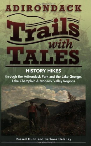 Adirondack Trails with Tales: History Hikes through the Adirondack Park & the Lake George, Lake C...