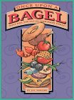 ONCE UPON A BAGEL What Will You Eat on Your Bagel Today?