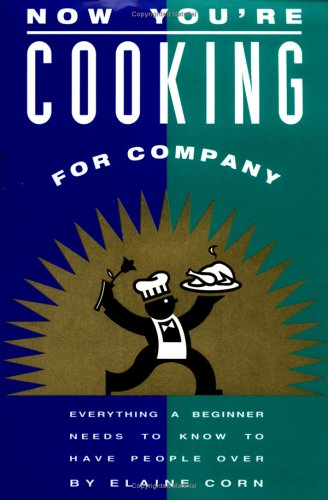 Now You're Cooking for Company: Everything a Beginner Needs to Know to Have People over (9781883791032) by Corn, Elaine
